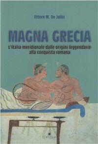 Magna Grecia. L'Italia meridionale dalle origini leggendarie alla conquista romana