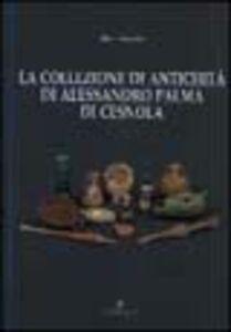 La collezione di antichità di Alessandro Palma di Cesnola