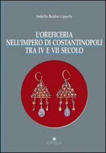 L' oreficeria nell'impero di Costantinopoli tra IV e VII secolo