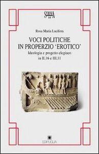 Voci politiche in Properzio «Erotico». Ideologia e progetto elegiaco in II, 16 e III, 11