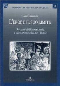 L' eroe e il suo limite. Responsabilità personale e valutazione etica nell'Iliade