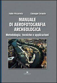 Manuale di aerofotografia archeologica. Metodologia, tecniche e applicazioni