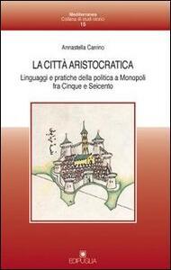 La città aristocratica. Linguaggi e pratiche della politica a Monopoli fra Cinque e Seicento