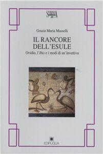 Libro Il rancore dell'esule. Ovidio, l'Ibis e i modi dell'invettiva Grazia M. Masselli