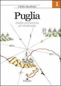 Puglia. Vol. 1: Dalla preistoria al Medioevo.