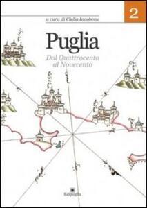 Puglia. Vol. 2: Dal Quattrocento al Novecento.