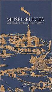 Musei di Puglia. Bari, Brindisi, Foggia, Lecce, Taranto