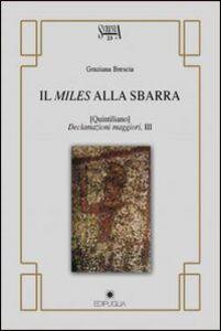 Il Miles alla sbarra. (Quintiliano declamazioni maggiori, III)