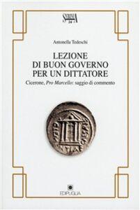 Foto Cover di Lezioni di buon governo per un dittatore. Cicerone, Pro Marcello, Libro di Antonella Tedeschi, edito da Edipuglia