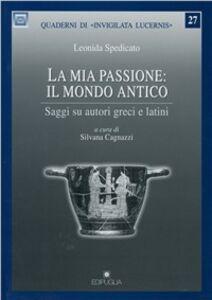 La mia passione: il mondo antico. Saggi su autori greci e latini