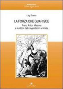 La forza che guarisce. Franz Anton Mesmer e la storia del magnetismo animale.pdf