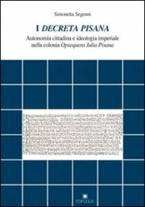I decreta pisana. Autonomia cittadina e ideologia imperiale nella colonia opsequens iulia pisana