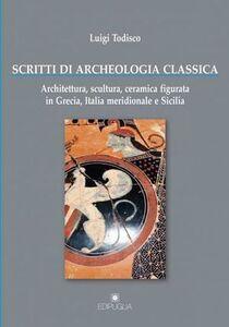 Scritti di archeologia classica. Architettura, scultura, ceramica figurata in Grecia, Italia meridionale e Sicilia