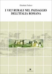 I vici rurali nel paesaggio dell'Italia romana
