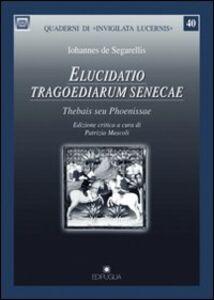 Elucidato tragoediarum senecae. Thebais seu phoenissae