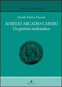 Aurelio Arcadio Carisio. Un giusrista tardoantico