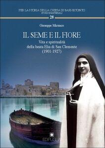Il seme e il fiore. Vita e spiritualità della beata Elia di San Clemente (1901-1927)