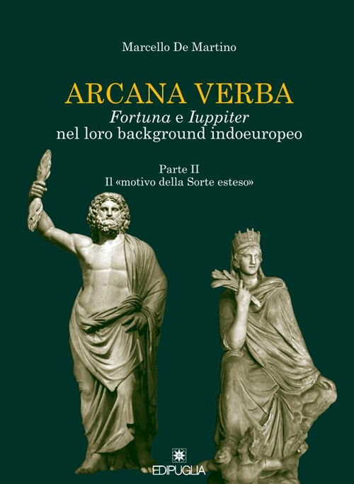 Arcana verba. Fortuna e Iuppiter nel loro background indoeuropeo. Vol. 2: Il «motivo della sorte esteso».