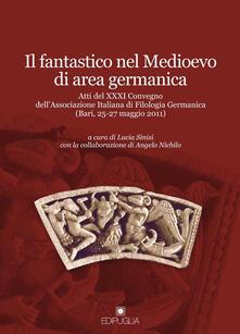 Il fantastico nel Medioevo di area germanica. Atti del 31° Convegno dellAssociazione italiana di filologia germanica (Bari, 25-27 maggio 2011).pdf