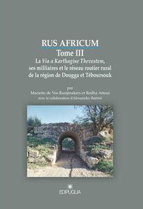 Rus africum. Vol. 3: La Via a Karthagine Thevestem, ses milliaires et le réseau routier rural de la région de Dougga et Téboursouk.