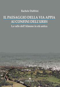 Il paesaggio della via Appia ai confini dell'urbs. La valle dell'Almone in età antica