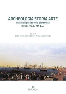 Archeologia storia arte. Materiali per la storia di Barletta (secoli IV a. C.-XIX d. C.)