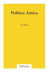 Politica antica. Rivista di prassi e cultura politica nel mondo greco e romano (2016). Vol. 6