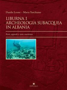 Liburna. Archeologia subacquea in Albania. Vol. 1: Porti, approdi e rotte marittime.
