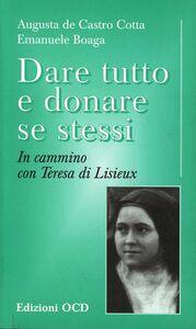 Dare tutto e donare se stessi. In cammino con Teresa di Lisieux