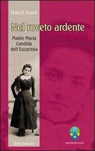 Nel roveto ardente. Madre Maria Candida dell'Eucaristia (1884-1949). Atto unico liberamente tratto dall'omonima biografia di Carmelo Mezzasalma