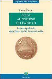 Guida all'interno del Castello. Lettura spirituale delle mansioni di Teresa d'Avila