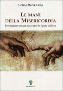 Le mani della misericordia. Formazione umana attraverso le figure bibliche. Vol. 1