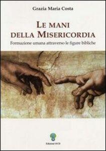 Le mani della misericordia. Formazione umana attraverso le figure bibliche. Vol. 2