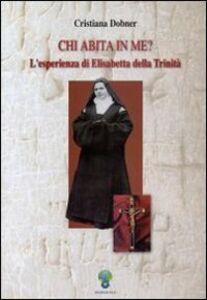 Chi abita in me? L'esperienza di Elisabetta della Trinità
