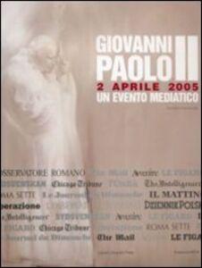 Giovanni Paolo II. 2 aprile 2005. Un evento mediatico