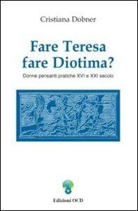 Fare Teresa fare Diotima? Donne pensanti pratiche: XVI e XXI secolo