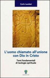 L' uomo chiamato all'unione con Dio in Cristo. Temi fondamentali di teologia spirituale