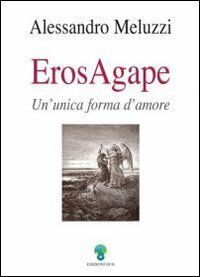 ErosAgape. Un'unica forma d'amore
