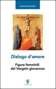 Dialogo d'amore. Figure femminili del vangelo giovanneo