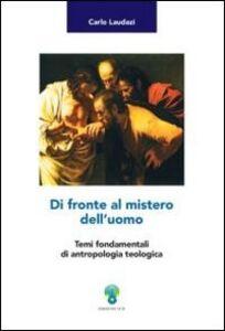Di fronte al mistero dell'uomo. Temi fondamentali di antropologia teologica