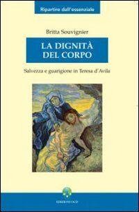 La dignità del corpo. Salvezza e guarigione in Teresa d'Avila
