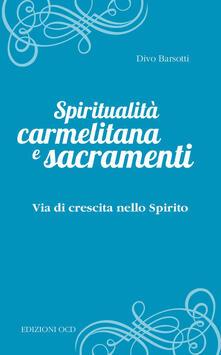 Spiritualità carmelitana e sacramenti. Via di crescita nello Spirito.pdf
