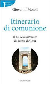 Itinerario di comunione. Il «Castello interiore» di Teresa di Gesù