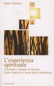 L' esperienza spirituale. Psicologia e teologia in dialogo: Padre Gabriele di Santa Maria Maddalena