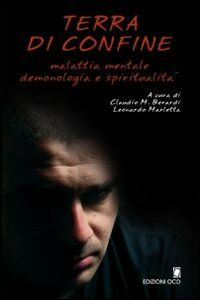 Terra di confine. Malattia mentale, demonologia e spiritualità. Atti del Convegno interdisciplinare (Bocca di Magra, maggio 2007)