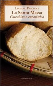 La Santa messa. Catechismo eucaristico