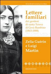 Lettere familiari dei genitori di santa Teresa di Gesù bambino (1863-1888)