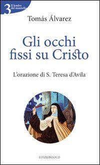Gli occhi fissi su Cristo. L'orazione di S. Teresa d'Avila