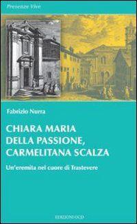 Chiara Maria della Passione, carmelitana scalza. Un'eremita nel cuore di Trastevere