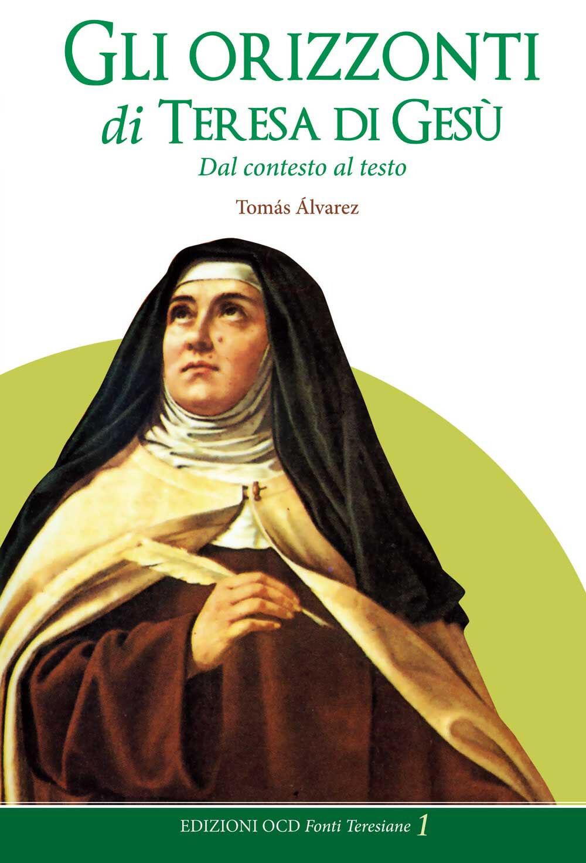 Gli orizzonti di Teresa di Gesù. Dal contesto al testo